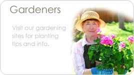 Gardeners - Visit our gardening sites for planting tips and info...